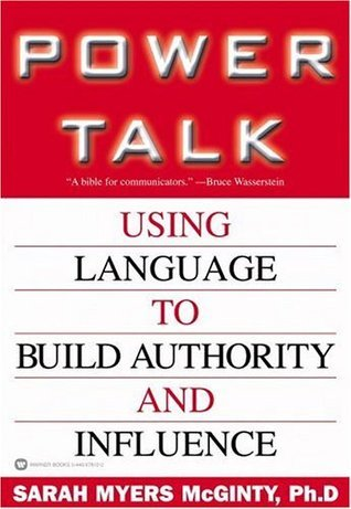 Power Talk: Using Language to Build Authority and Influence Sarah Myers McGinty
