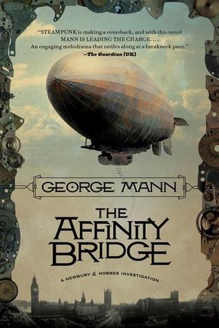 The Affinity Bridge (Newbury and Hobbes, #1)  by  George Mann