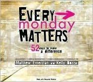 Every Monday Matters: 52 Ways to Make a Difference Matthew Emerzian