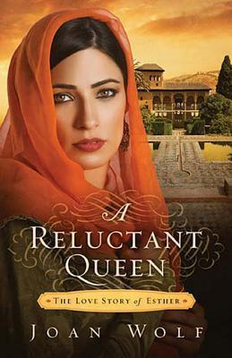 A Reluctant Queen: The Love Story of Esther Joan Wolf