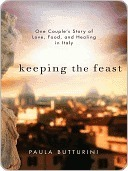 Keeping the Feast: One Couples Story of Love, Food, and Healing in Italy Paula Butturini