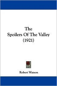 The Spoilers Of The Valley (1921)  by  Robert Watson