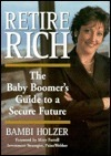 Retire Rich: The Baby Boomers Guide to a Secure Future Bambi Holzer