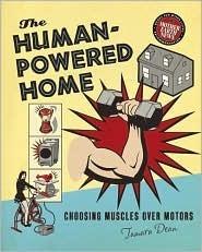 The Human-Powered Home: Choosing Muscles Over Motors  by  Tamara Dean