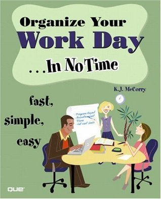Organize Your Work Day In No Time K.J. McCorry