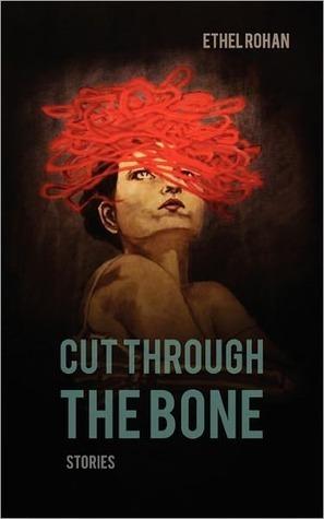 Cut Through the Bone  by  Ethel Rohan