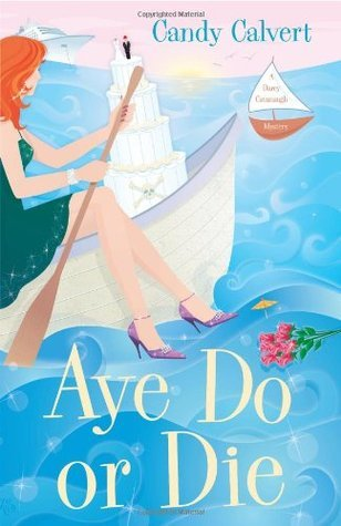 Aye Do or Die (A Darcy Cavanaugh Mystery #2) Candy Calvert