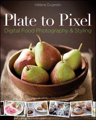 Plate to Pixel: Digital Food Photography & Styling Helene Dujardin