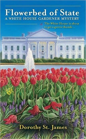 Flowerbed of State (A White House Gardener Mystery, #1) Dorothy St. James