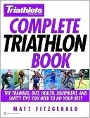 Triathlete Magazines Complete Triathlon Book: The Training, Diet, Health, Equipment, and Safety Tips You Need to Do Your Best  by  Matt Fitzgerald