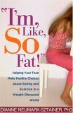 Im, Like, SO Fat!: Helping Your Teen Make Healthy Choices about Eating and Exercise in a Weight-Obsessed World Dianne Neumark-Sztainer
