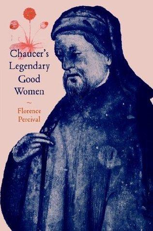 Chaucers Legendary Good Women Florence Percival