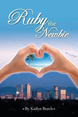 Ruby the Newbie  by  Kailyn Burch