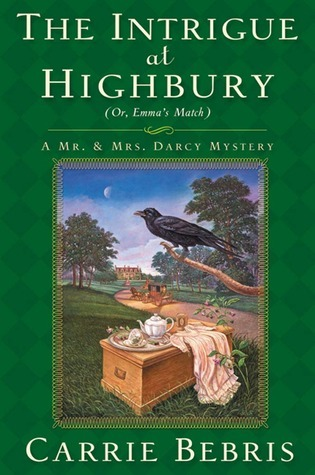 The Intrigue at Highbury: Or, Emmas Match (Mr. & Mrs. Darcy Mysteries, #5)  by  Carrie Bebris