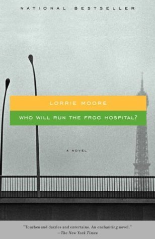 Who Will Run The Frog Hospital Lorrie Moore
