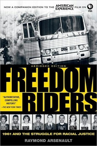 Freedom Riders:1961 and the Struggle for Racial Justice Raymond Arsenault