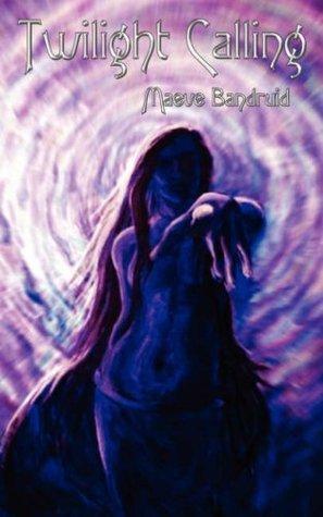 Twilight Calling (Twilights Tales, #1) Maeve Bandruid
