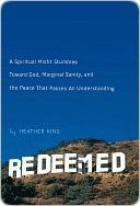 Redeemed: A Spiritual Misfit Stumbles Toward God, Marginal Sanity, and the Peace That Passes All Understanding Heather King