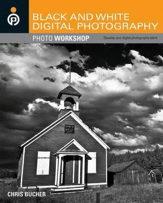 Black and White Digital Photography Photo Workshop Chris Bucher