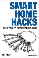 Smart Home Hacks: Tips & Tools for Automating Your House  by  Gordon Meyer