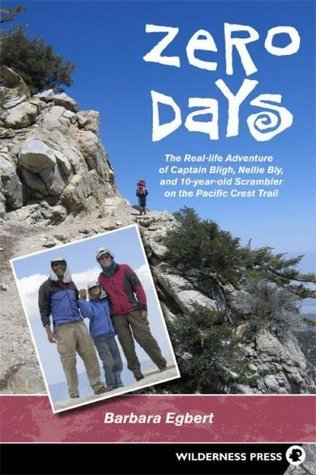 Zero Days: The Real Life Adventure of Captain Bligh, Nellie Bly, and 10-year-old Scrambler on the Pacific Crest Trail  by  Barbara Egbert