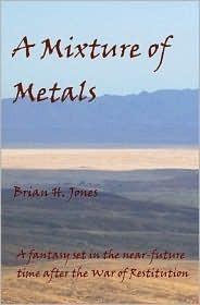 A Mixture of Metals Brian H. Jones