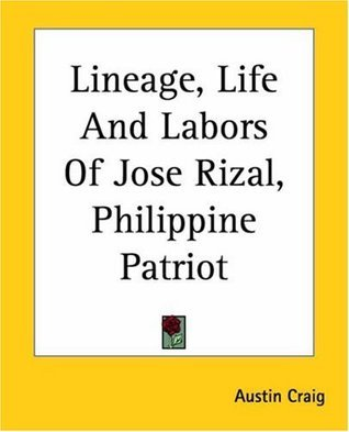 Lineage, Life And Labors Of Jose Rizal  by  Austin Craig