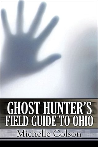 Ghost Hunters Field Guide to Ohio  by  Michelle Colson