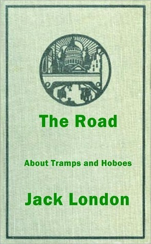 The Road: A Biography of Jack Londons Life as a Hobo Jack London