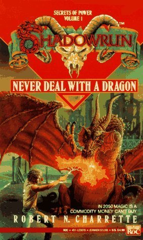 Never Deal with a Dragon (Shadowrun: Secrets of Power, #1)  by  Robert N. Charrette