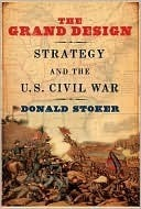 The Grand Design: Strategy and the U.S. Civil War Donald Stoker