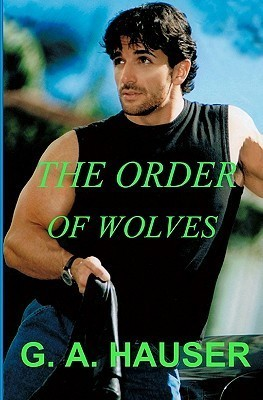 The Order of Wolves (Wolf-Shifter Series #2) G.A. Hauser