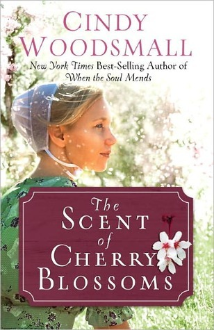 The Scent Of Cherry Blossoms: A Romance From The Heart Of Amish Country  by  Cindy Woodsmall