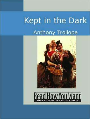 Kept in the Dark: A Novel  by  Anthony Trollope