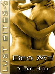 Beg Me  by  Desiree Holt