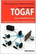 Togaf 9 Foundation Part 1 Exam Preparation Course In A Book For Passing The Togaf 9 Foundation Part 1 Certified Exam - The How To Pass On Your First Try Certification Study Guide  by  William Manning
