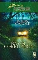 Bayou Corruption (Bayou Series, Book 2) (Steeple Hill Love Inspired Suspense #89) Robin Caroll