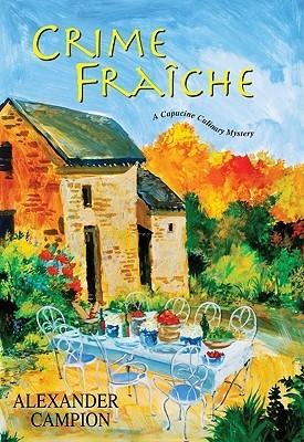 Crime Fraiche (Capucine Culinary Mysteries, #2) Alexander Campion
