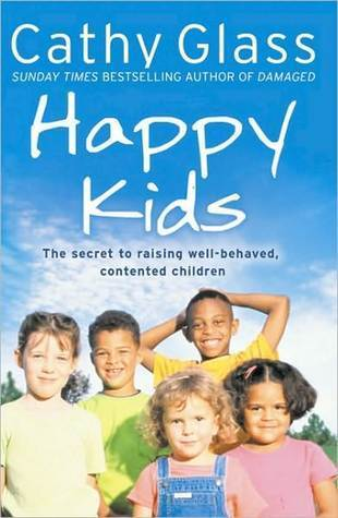Happy Kids: The Secret to Raising Well-Behaved, Contented Children  by  Cathy Glass