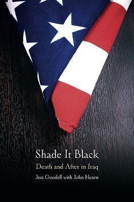 Shade It Black: Death and After in Iraq  by  Jessica Goodell