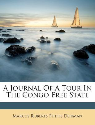 A Journal Of A Tour In The Congo Free State  by  Marcus Roberts Phipps Dorman