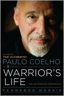 Paulo Coelho: A Warriors Life - The Authorized Biography Fernando Morais
