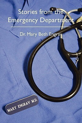 Stories from the Emergency Department Mary Beth Engrav