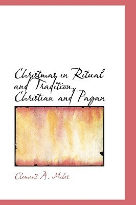 Christmas Customs and Traditions  by  Clement A. Miles
