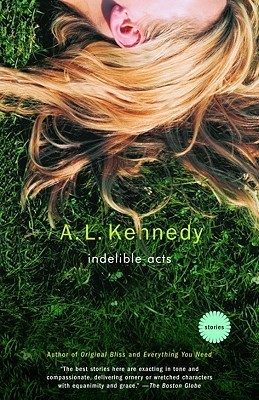 Indelible Acts: Stories  by  A.L. Kennedy