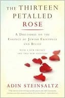 The Thirteen Petalled Rose: A Discourse On The Essence Of Jewish Existence And Belief  by  Adin Even-Israel Steinsaltz