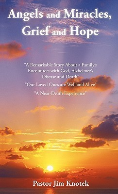 Angels And Miracles, Grief And Hope  by  Jim Knotek