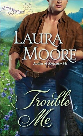 Trouble Me (Rosewood Trilogy, #3)  by  Laura Moore