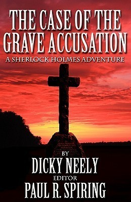 The Case Of The Grave Accusation: A Sherlock Holmes Adventure Dicky Neely