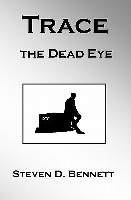 Trace The Dead Eye  by  Steven D. Bennett